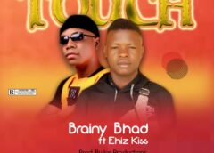 Music: Brainy Bhad Ft. Ehiz Kiss – Touch