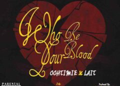 Music: Oohtimie X Lait – Who Be Your Blood