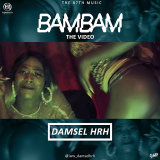 Video: Damsel Hrh – Bam Bam (Official Video)