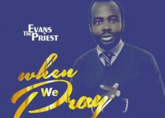Music: Evans The Priest – When We Pray | @evansthepriest