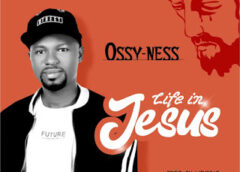 Music: Ossy Ness – Life In Jesus