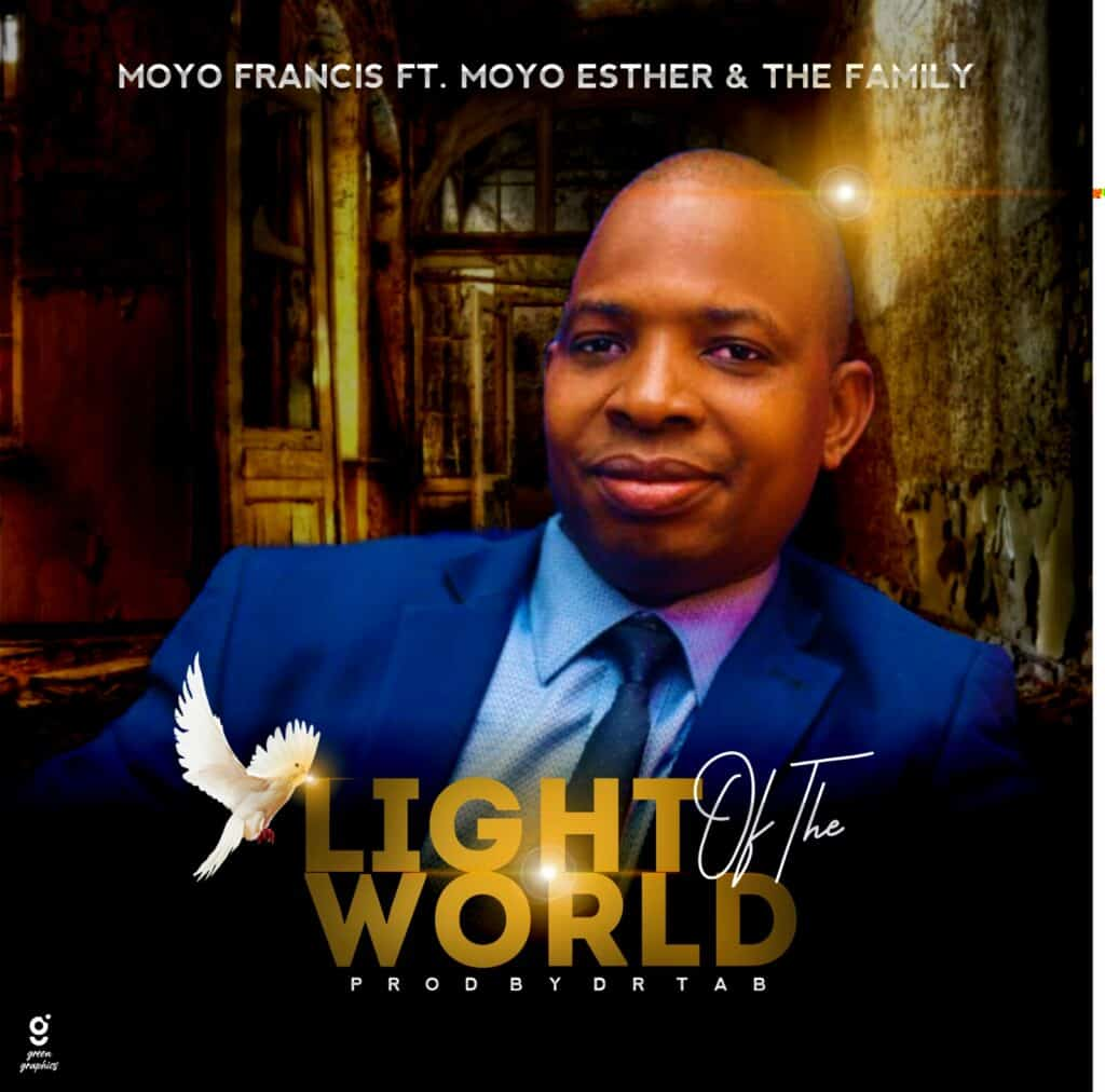 Music: Moyo Francis Ft. Moyo Esther & The Family – Light Of The World