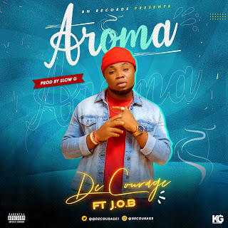 Music: De Courage FT. J.o.b – Aroma (Prod. by Slow G)