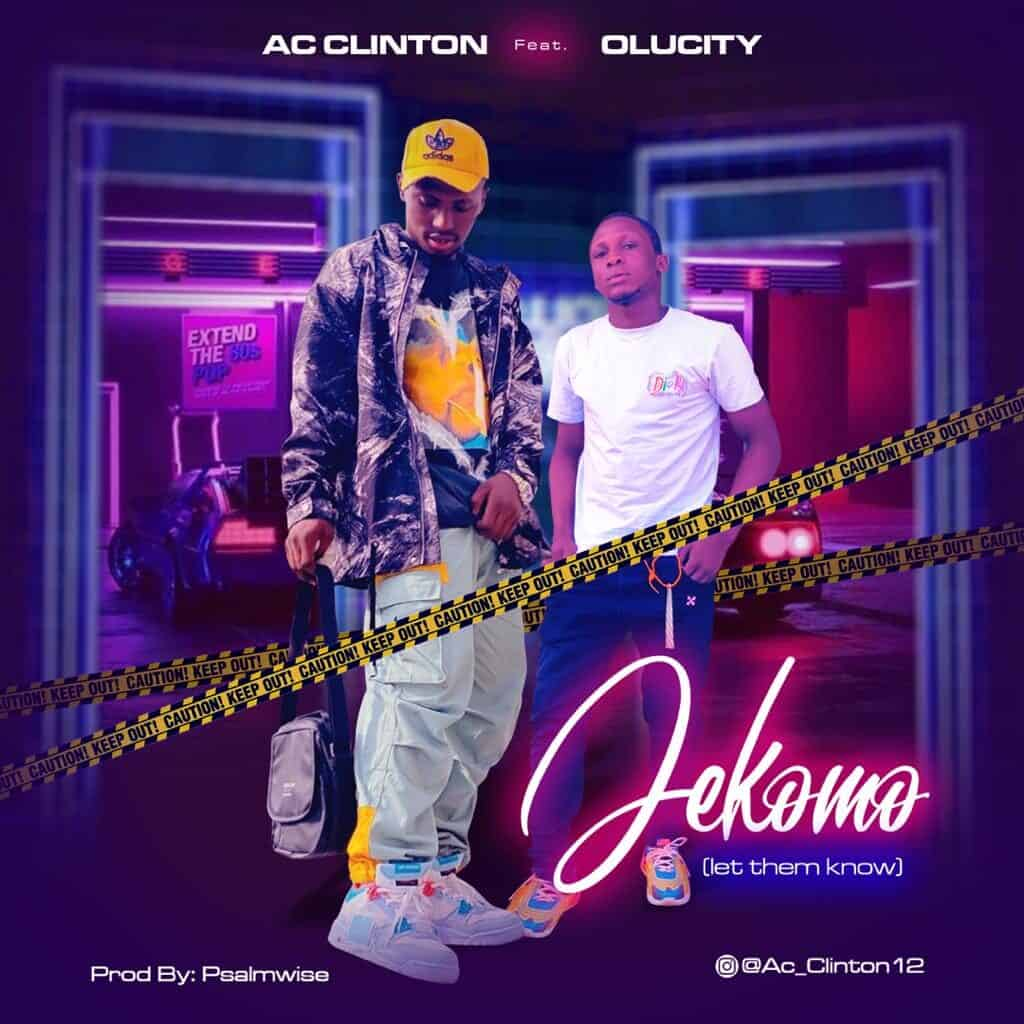 Music: AC Clinton Ft. Olucity – Jekomo (Let them know) (Prod by Psalmwise)