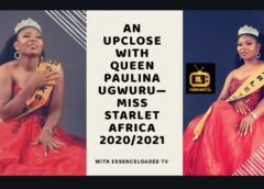 AN UPCLOSE WITH QUEEN PAULINA UGWURU – MISS STARLET AFRICA 2020/2021