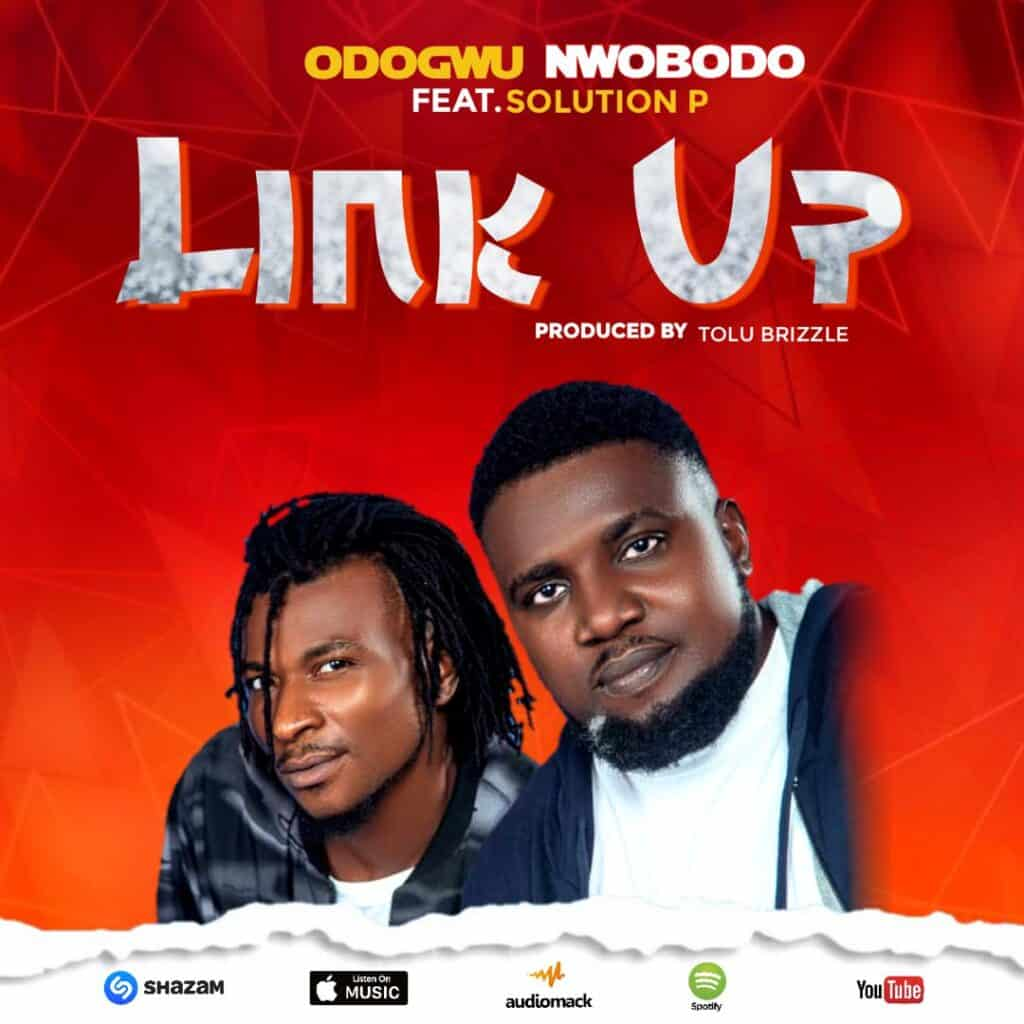 Video: Odogwu Nwobodo Ft. Solution P – Link Up (Dir. Den Visuals)
