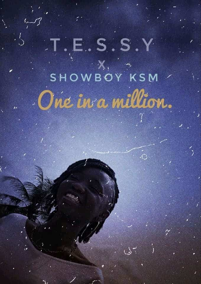 Music: Tessy X ShowBoy_KSM – One In A Million