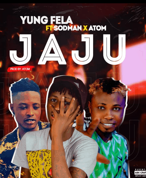 Music: Young Fella X Sodma X Atom – JAJU (Prod By. Atom)