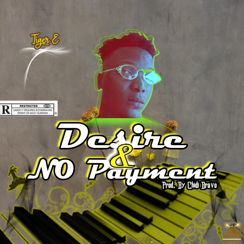 Music: Tiger E – Desire + No Payment (Prod. By Chidi Bravo)