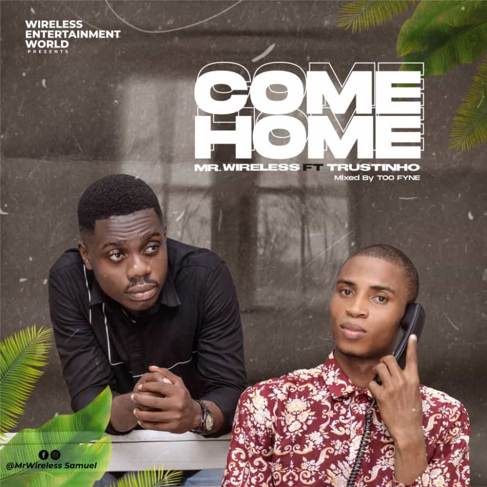 Music: Mr. Wireless Ft. Trustinho – Come Home