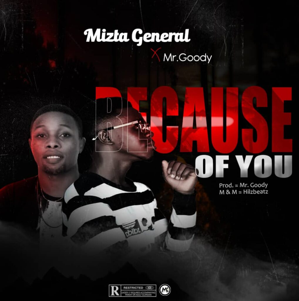 Music: Mizta General Ft. Mr Goody – Because Of You