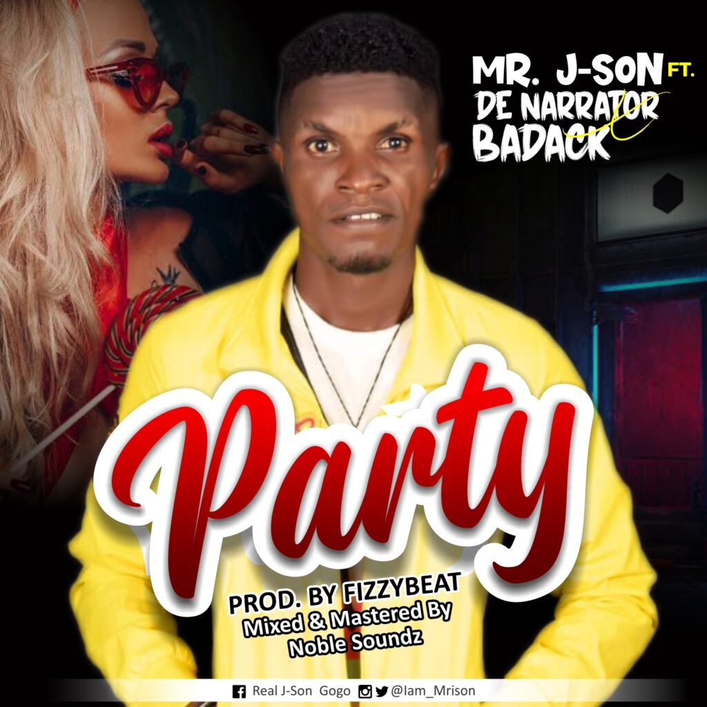 Music: Mr. JSon Ft.  De Narrator X Badack – Party