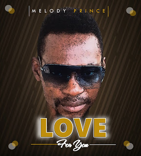 Music: Melody Prince – Love For You | @melodyprince007
