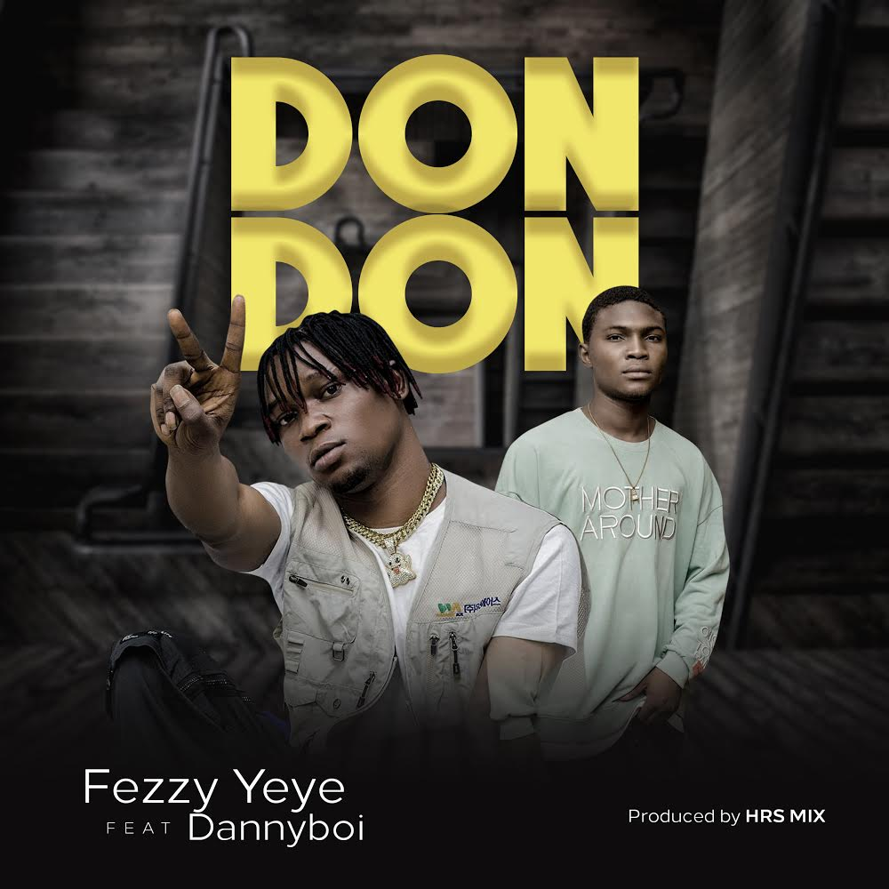 Music: Fezzy Yeye Ft. Dannyboi – Don Don