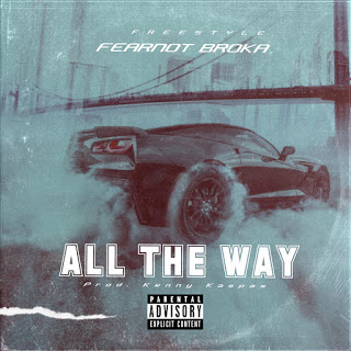Music: Fearnot Broka – All The Way (Prod. By Kenny Kaspas)