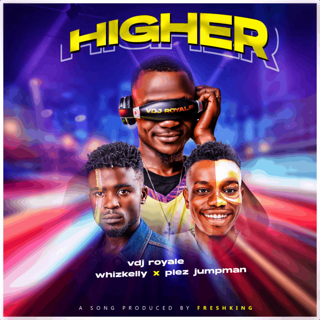 Music: VDJ Royale Ft. Plez Jumpman X Whizkelly – Higher