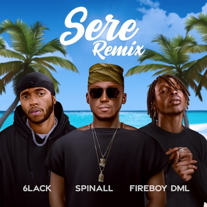 Music: DJ Spinall Ft. Fireboy DML X 6lack – Sere (Remix)
