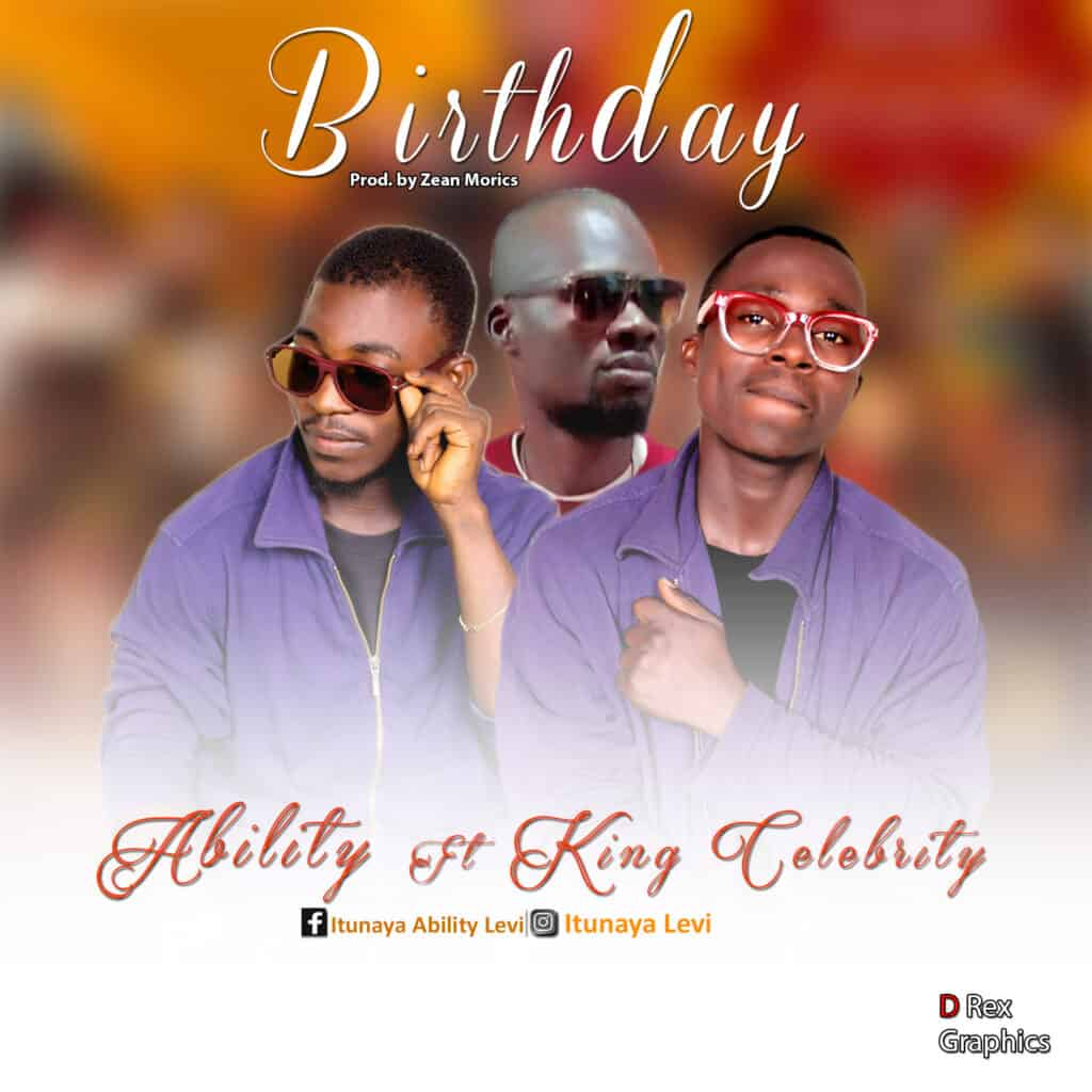 Music: Ability Ft. King Celebrity – Birthday  (Prod. By Zeal Morice)
