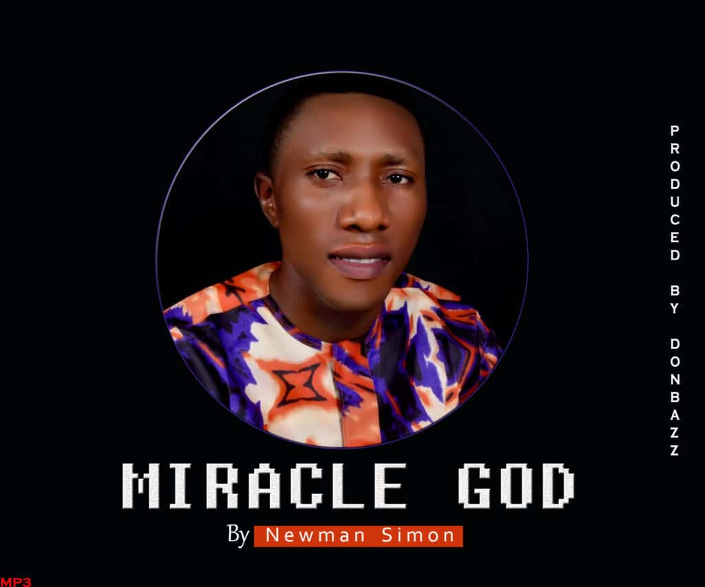 Music: Newman – Miracle God  (Prod. By Donbaz)