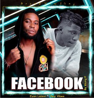 Music: Eyan Latest Ft. Seyi Vibez – Facebook